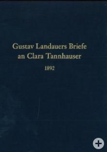 Gustav Landauers Briefe an Clara Tannheim